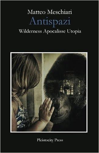 Antispazi: Wilderness Apocalisse Utopia: Amazon.it: Meschiari ...