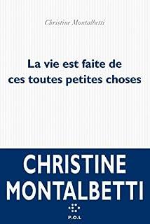 La vie est faite de ces toutes petites choses, Montalbetti, Christine