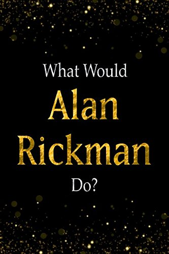 What Would Alan Rickman Do?: Black and Gold Alan Rickman Notebook