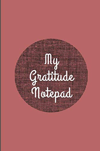 My Gratitude Notepad: Daily Gratitude Deeper Happiness, Greater Joy and Thanksgiving
