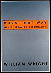 Born That Way: Genes, Behavior, Personality by William Wright (1998-06-09)