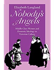 Nobody's Angels: Middle-Class Women and Domestic Ideology in Victorian Culture