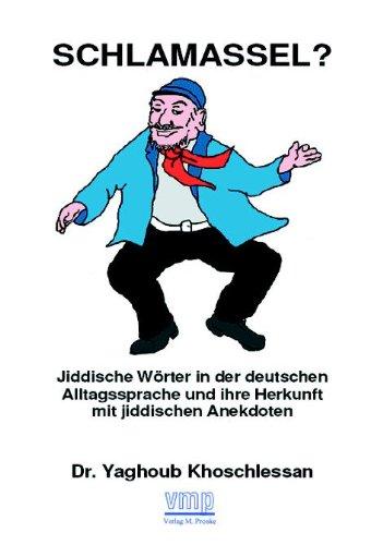 Schlamassel?: Jiddische Wörter in der deutschen Alltagssprache und ihre Herkunft mit jiddischen Anekdoten