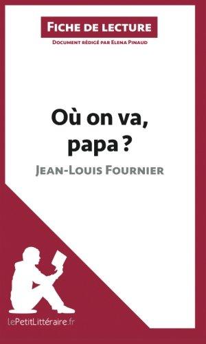 Où on va, papa? de Jean-Louis Fournier (Fiche de lecture): Résumé Complet Et Analyse Détaillée De L'oeuvre (French Edition)