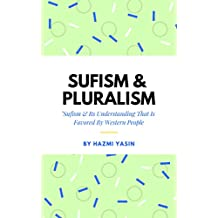 Sufism & Pluralism: Sufism & Its Understanding That is Favored by Western People