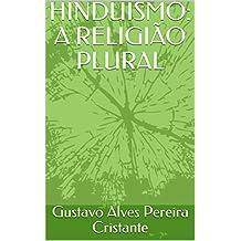 HINDUISMO: A RELIGIÃO PLURAL (Portuguese Edition)