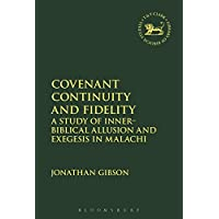 Covenant Continuity and Fidelity: A Study of Inner-Biblical Allusion and Exegesis in Malachi (Library of Hebrew Bible/Old Testament Studies, Band 625)