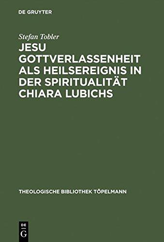 jesu-gottverlassenheit-als-heilsereignis-in-der-spiritualitat-chiara-lubichs-ein-beitrag-zur-uberwindung-der-sprachnot-in-der-soteriologie-edition-theologische-bibliothek-tapelmann