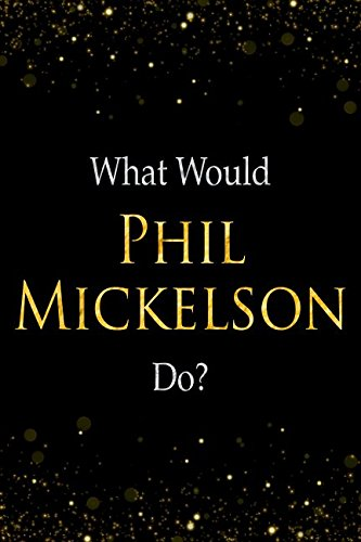 What Would Phil Mickelson Do?: Phil Mickelson Designer Notebook