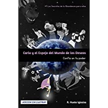 CARLA Y EL ESPEJO DEL MUNDO DE LOS DESEOS (Sin ilustrar): #9 Los Secretos de la Abundancia para Niños - CONFÍA EN TU PODER (Spanish Edition)