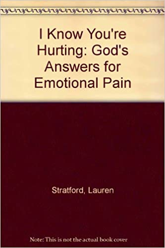 I Know You're Hurting: God's Answers for Emotional Pain