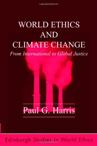 World Ethics and Climate Change: From International to Global Justice (Edinburgh Studies in World Ethics)