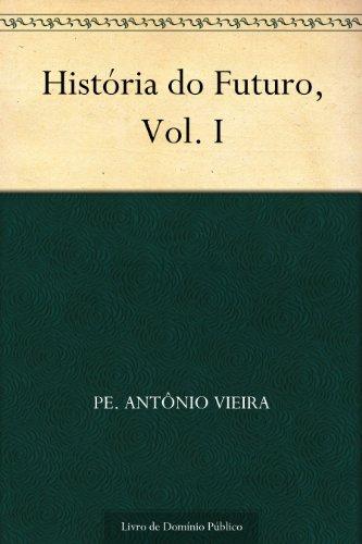 História do Futuro Vol. I
