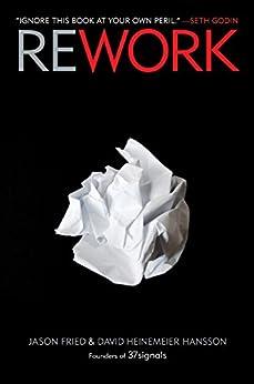 Rework by [Fried, Jason, Heinemeier Hansson, David]