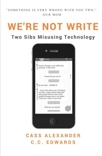 Book: We're Not Write - Two Sibs Misusing Technology by Cass Alexander and C.C. Edwards