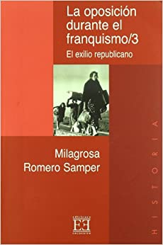 La Oposicion Durante El Franquismo/ The Opposition During Francoism: El Exilio Republicano (Spanish Edition)