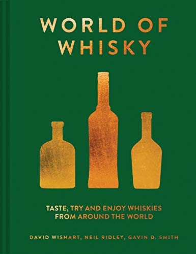 World of Whisky: Taste, Try and Enjoy Whiskies From Around the World by David Wishart, Neil Ridley, Gavin D. Smith