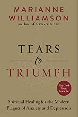 Tears to Triumph: Spiritual Healing for the Modern Plagues of Anxiety and Depression Paperback