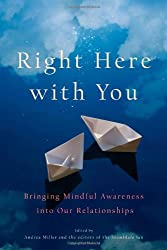 Right Here with You: Bringing Mindful Awareness into Our Relationships (A Shambhala Sun Book)