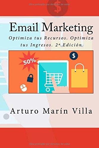 Descargar Libro Email Marketing: Optimiza Tus Recursos. Optimiza Tus Ingresos. 2ª Edición Arturo Marín Villa