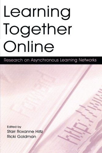 Learning Together Online: Research on Asynchronous Learning Networks by Starr Roxanne Hiltz (2004-09-10)