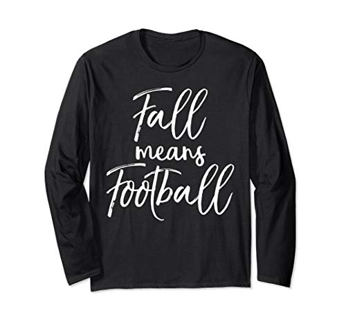Cute Football Game Day Quote for Women Fall Means Football Long Sleeve T-Shirt
