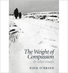 the weight of compassion essays on literature and medicine   the weight of compassion essays on literature and medicine author eoin o brien published on 2012 amazon co uk eoin o brien books