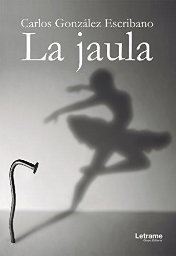La jaula (Novela nº 1) (Spanish Edition) by [González Escribano,