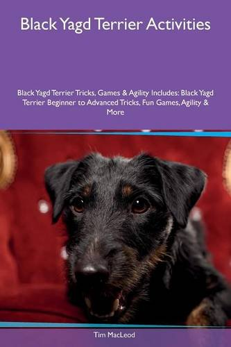 Read Online Black Yagd Terrier Activities Black Yagd Terrier Tricks, Games & Agility Includes: Black Yagd Terrier Beginner to Advanced Tricks, Fun Games, Agility & More PDF