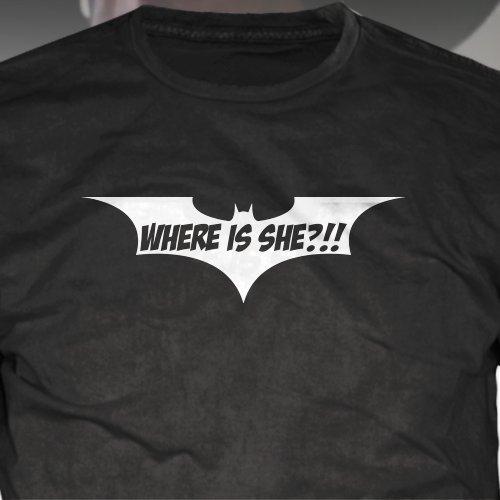 Where Is She Batman T-Shirt - Dark Knight Tshirt The Joker Funny Humor Christian Bale]()