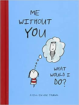 amazon com me without you what would i do a fill in love journal