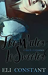 The Water is Sweeter (A Falling in Deep Collection Novel)