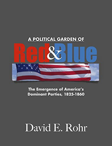A Political Garden of Red and Blue: The Birth of America's Dominant Parties, 1825-1860
