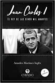 Juan Carlos I. El rey de las cinco mil amantes: Amazon.es: Amadeo ...