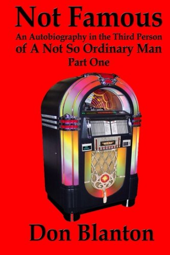 Not Famous: An Autobiography in the Third Person of a Not So Ordinary Man - Part One (Volume 1) pdf epub