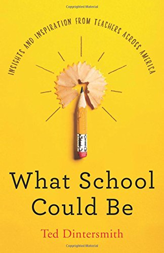 What School Could Be: Insights and Inspiration from Teachers across America cover