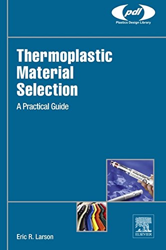 Thermoplastic Material Selection: A Practical Guide (Plastics Design Library)
