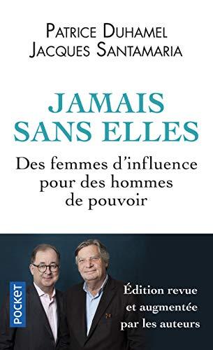 Jamais Sans Elles : Des Femmes D'influence Pour Des Hommes De Pouvoir