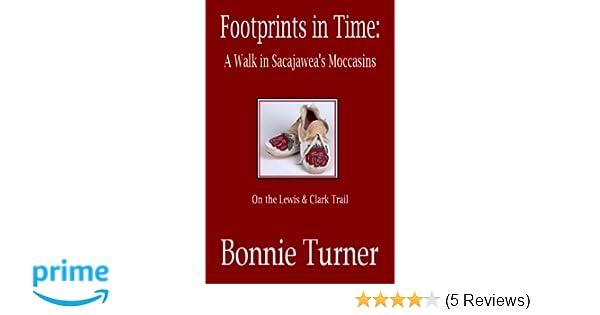 Footprints In Time A Walk In Sacajaweas Moccasins Bonnie Turner