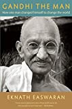 Gandhi the Man: How One Man Changed Himself to