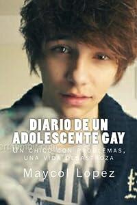 Diario De Un Adolescente Gay: Un chico con problemas, una vida desastroza (Spanish