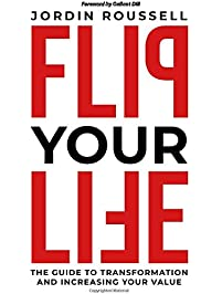 Flip Your Life: The Guide To Transformation And Increasing Your Value