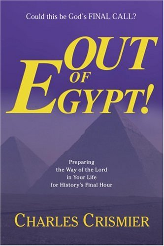 Read Online Out of Egypt: Preparing the Way of the Lord in Your Life for History's Final Hour pdf