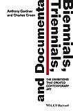 Biennials, Triennials, and Documenta: The Exhibitions that Created Contemporary Art