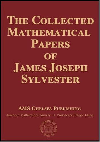 Collected Mathematical Papers - The Collected Mathematical Papers of James Joseph Sylvester (AMS Chelsea Publishing)