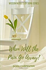 When Will the Pain Go Away? (WIDSOM NUGGETS BY DORA) Paperback