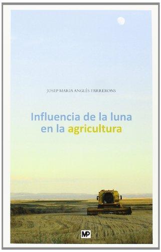 Descargar Libro Influencia De La Luna En La Agricultura: Y Otros Temas De Principal Interés Para El Campesino Y Gentes De Ciudad Josepmaria AnglÉs Farrerons