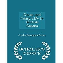Canoe and Camp Life in British Guiana - Scholar's Choice Edition
