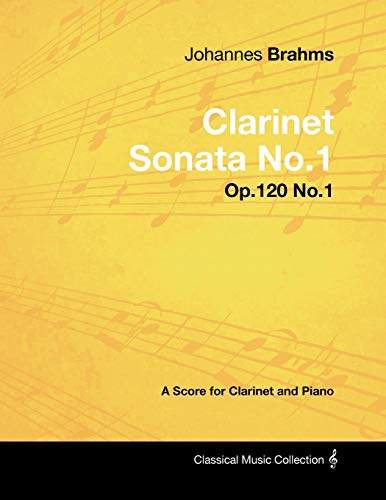 (Johannes Brahms - Clarinet Sonata No.1 - Op.120 No.1 - A Score for Clarinet and Piano (Classical Music Collection))