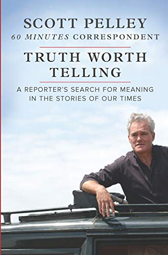Truth Worth Telling: A Reporter's Search for Meaning in the Stories of Our Times